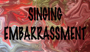 singing embarrassment